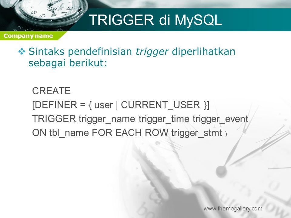 TRIGGER di MySQL Sintaks pendefinisian trigger diperlihatkan sebagai berikut: CREATE. [DEFINER = { user | CURRENT_USER }]